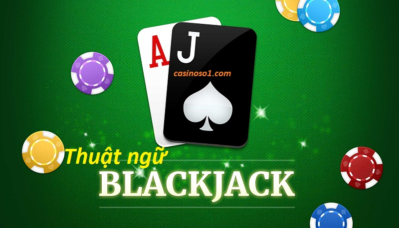 9 thuat ngu blackjack 1